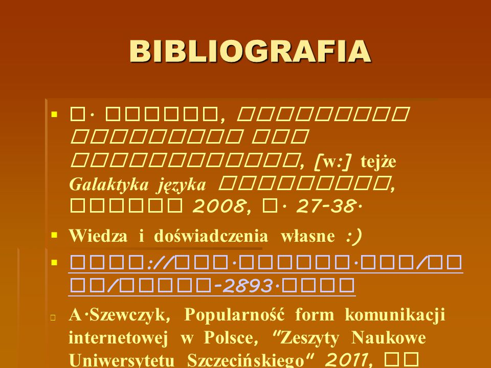 BIBLIOGRAFIA J. Wrycza, Emotikony wyzwaniem dla interpunkcji, [w:] tejże Galaktyka języka Internetu, Gdynia 2008, s. 27-38.